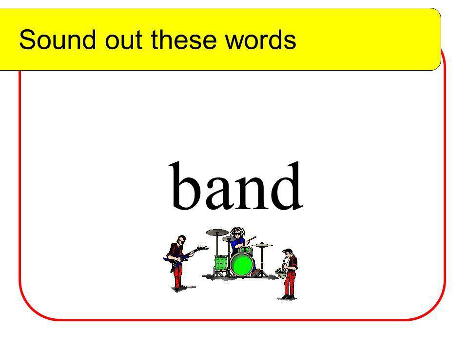 Sound out these words Sound out these words b and