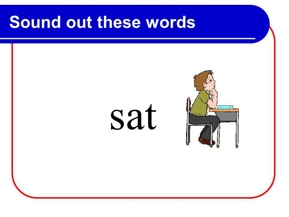Sound out these words s at
