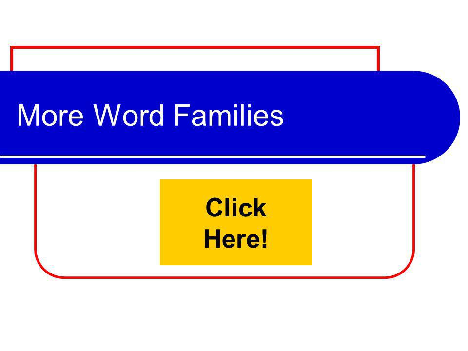 More Word Families Click Here!
