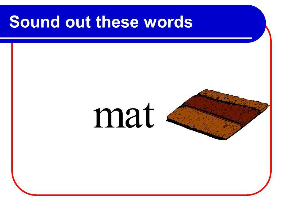 Sound out these words m at