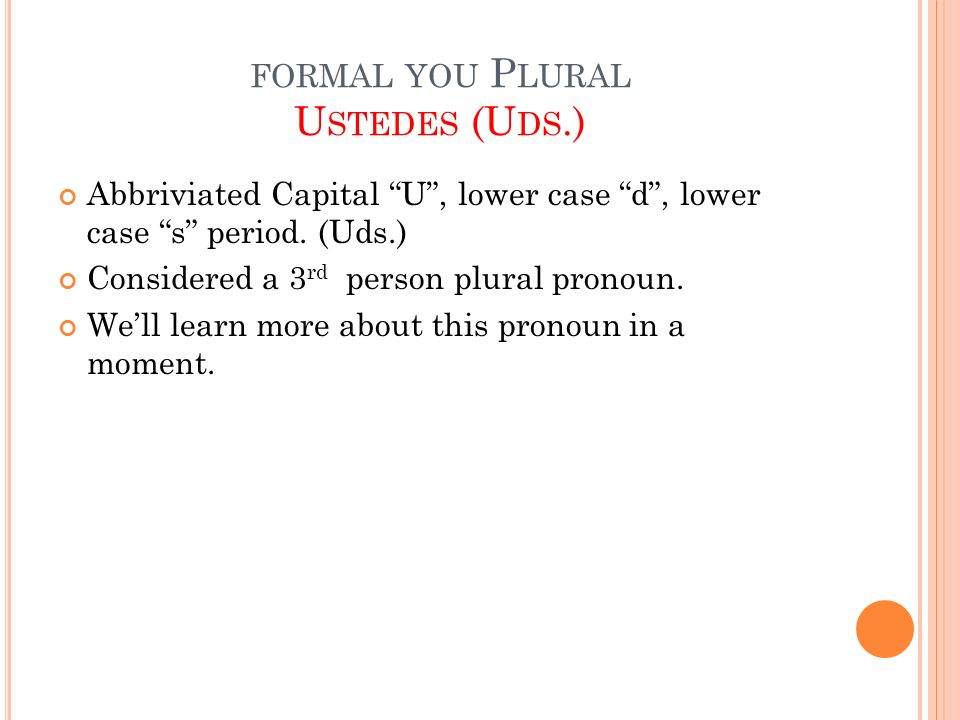 formal you Plural Ustedes (Uds.)