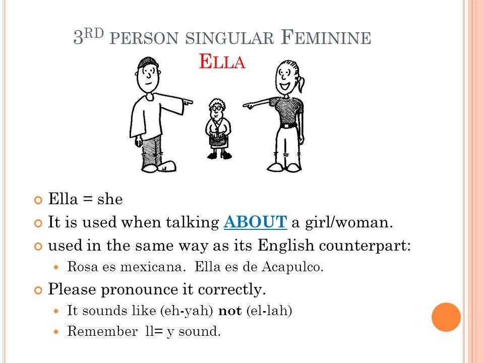 3rd person singular Feminine Ella