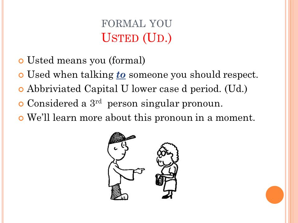 formal you Usted (Ud.) Usted means you (formal)