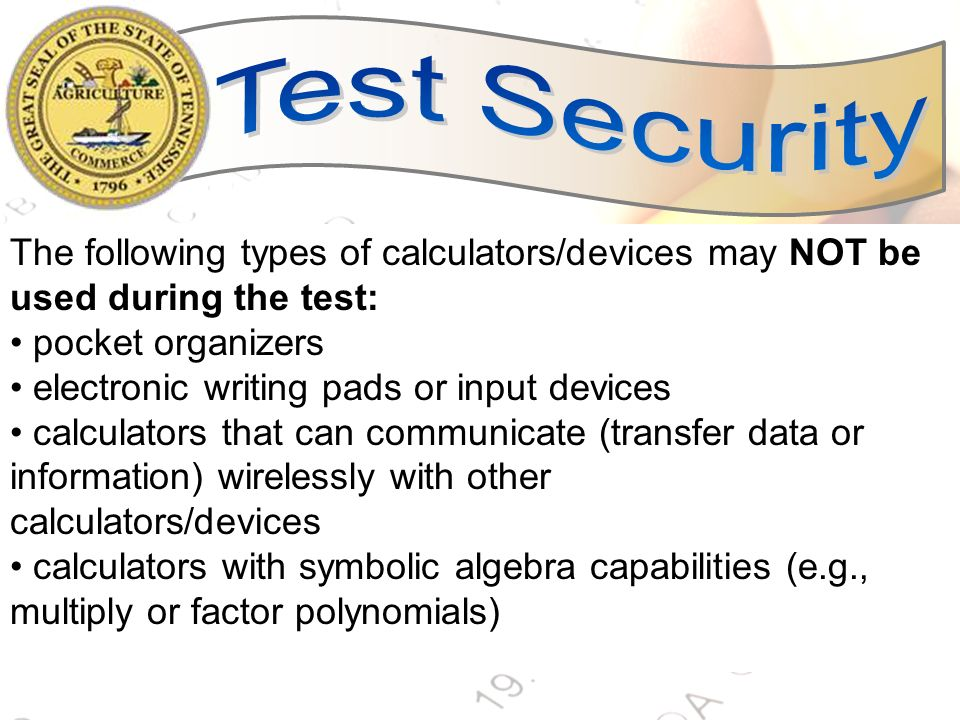 Test Security The following types of calculators/devices may NOT be used during the test: • pocket organizers.