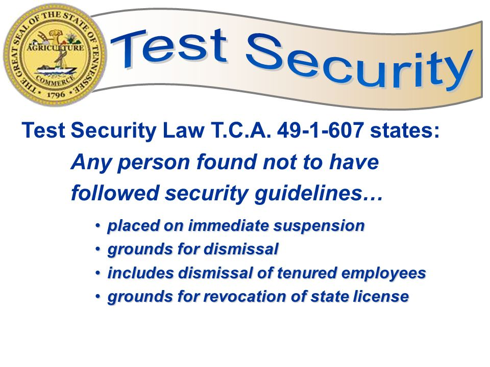Test Security Test Security Law T.C.A. 49-1-607 states: