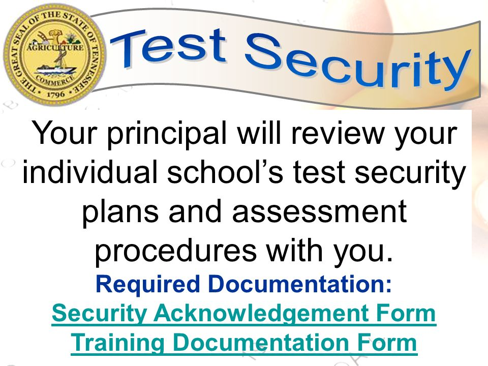 Test Security Your principal will review your individual school's test security plans and assessment procedures with you.