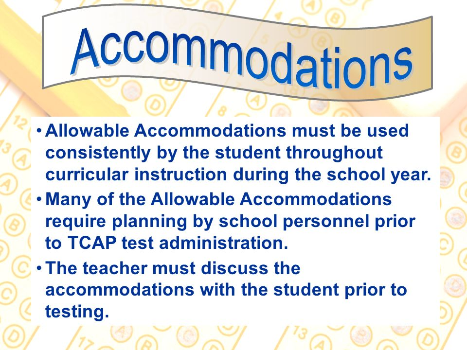 Accommodations Allowable Accommodations must be used consistently by the student throughout curricular instruction during the school year.
