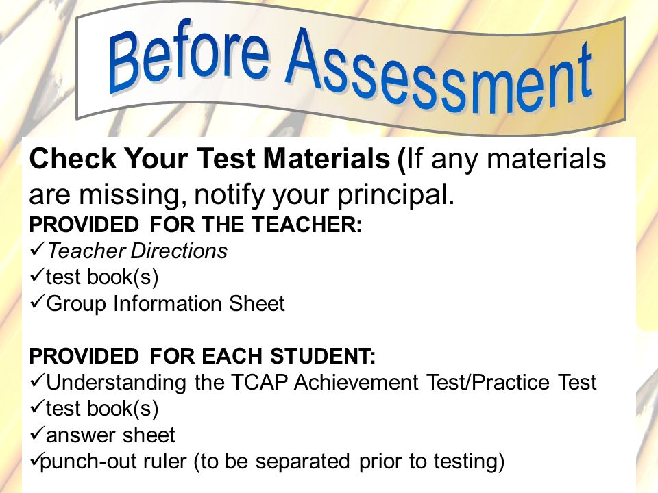Before Assessment Check Your Test Materials (If any materials are missing, notify your principal. PROVIDED FOR THE TEACHER: