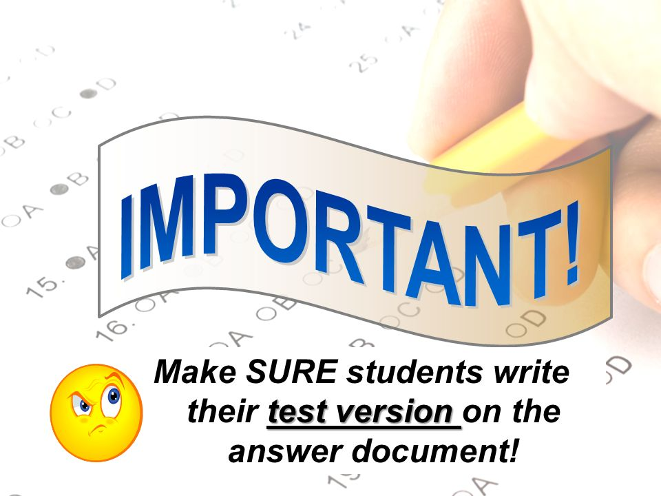 Make SURE students write their test version on the answer document!