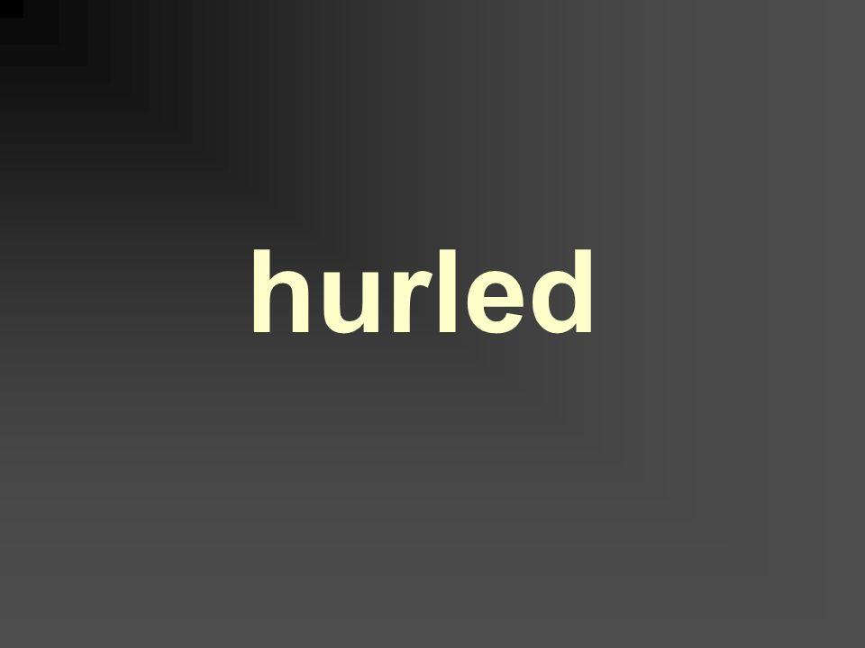 hurled