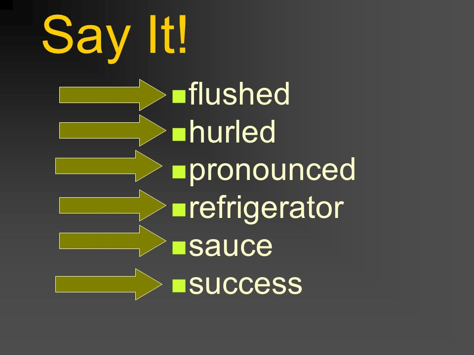 Say It! flushed hurled pronounced refrigerator sauce success