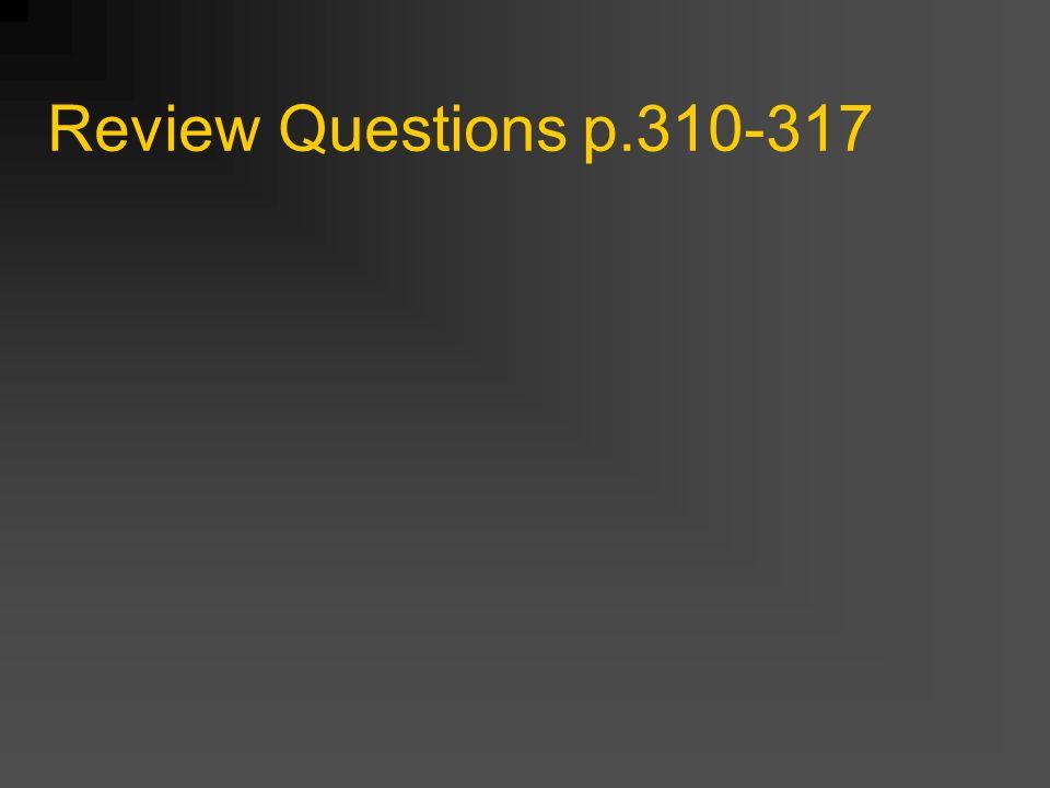 Review Questions p.310-317