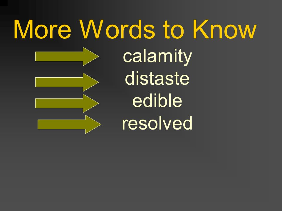 More Words to Know calamity distaste edible resolved