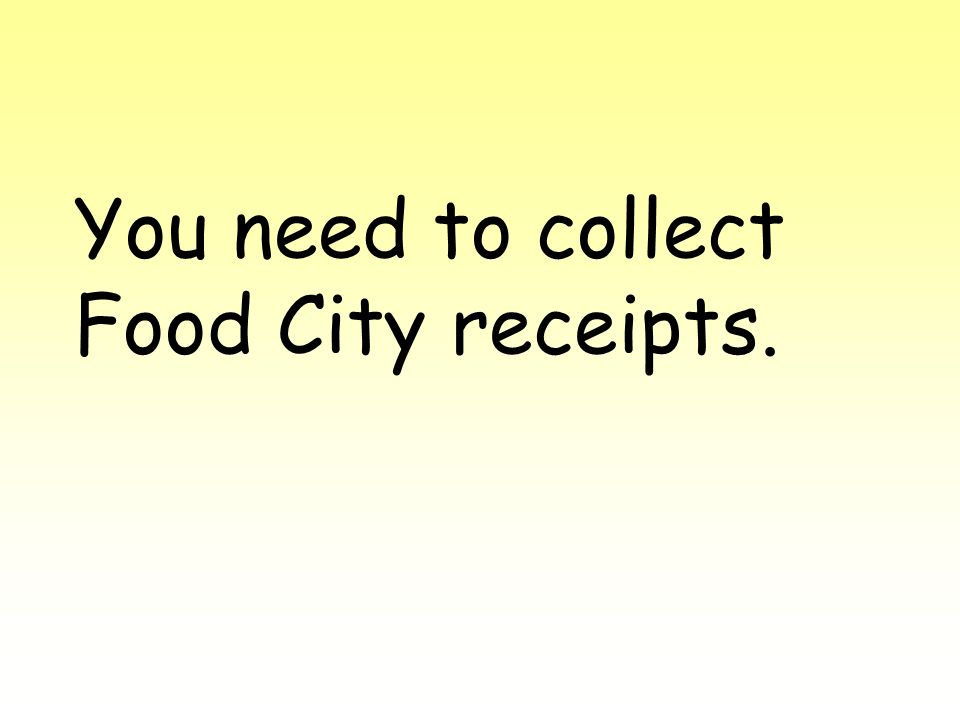 You need to collect Food City receipts.