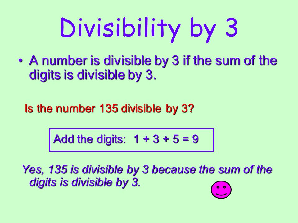 Divisibility by 3 A number is divisible by 3 if the sum of the digits is divisible by 3. Is the number 135 divisible by 3