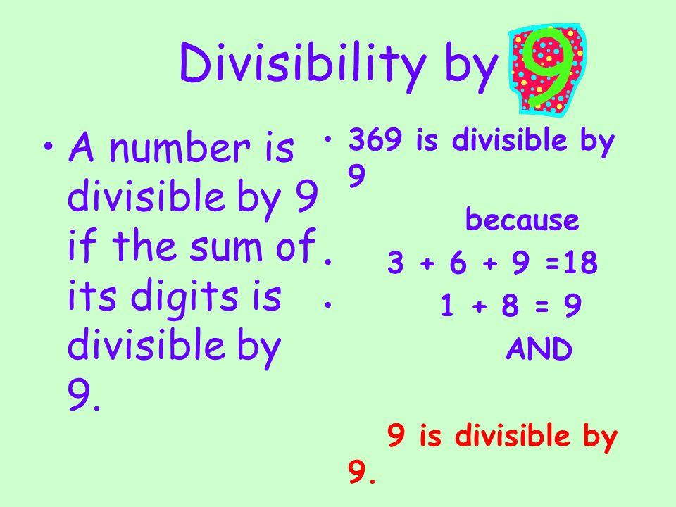 Divisibility by A number is divisible by 9 if the sum of its digits is divisible by 9. 369 is divisible by 9.