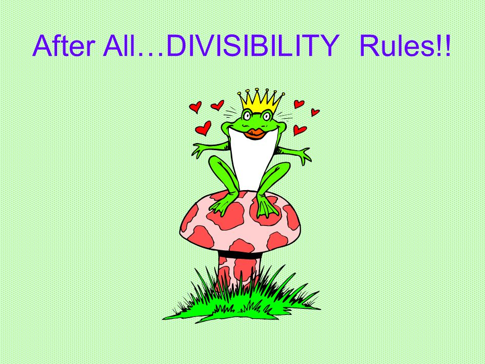After All…DIVISIBILITY Rules!!