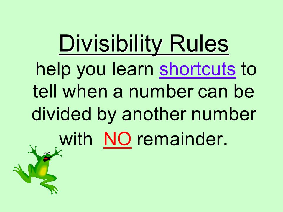 Divisibility Rules help you learn shortcuts to tell when a number can be divided by another number with NO remainder.