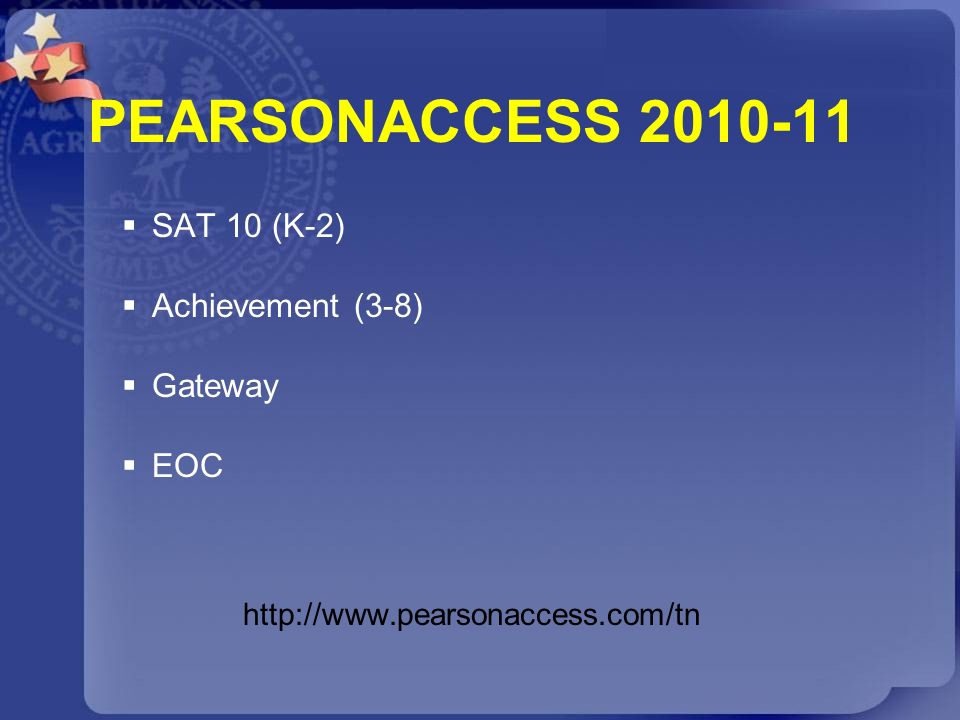 PEARSONACCESS 2010-11 SAT 10 (K-2) Achievement (3-8) Gateway EOC