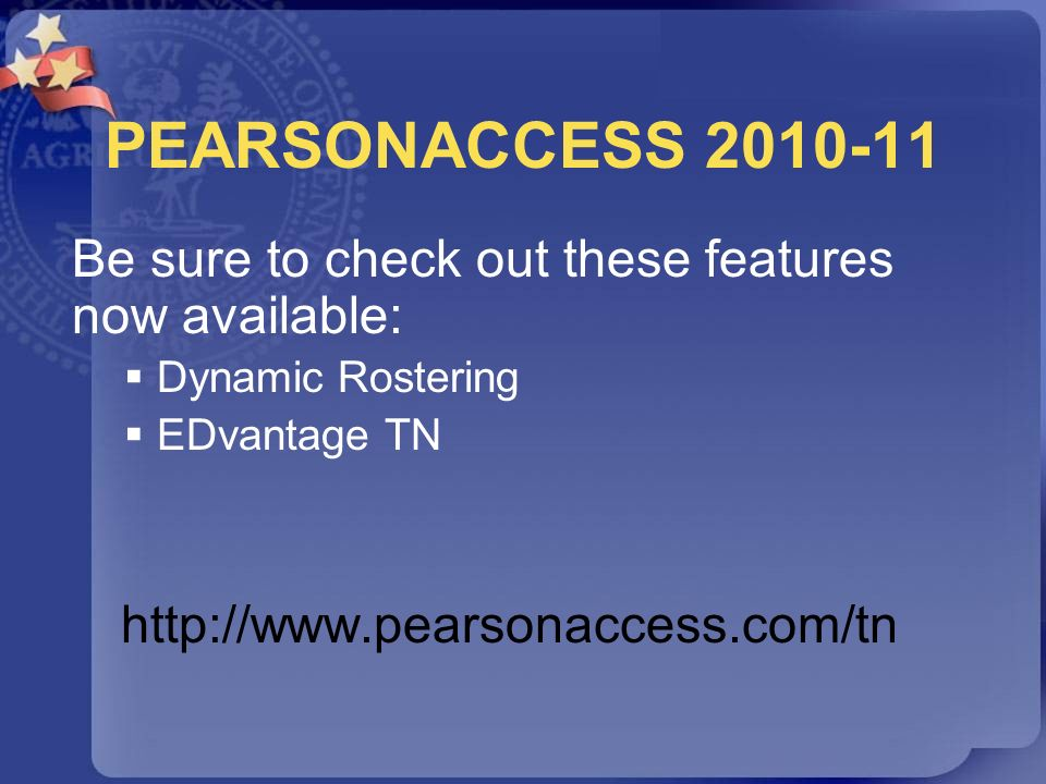 PEARSONACCESS 2010-11 Be sure to check out these features now available: Dynamic Rostering. EDvantage TN.