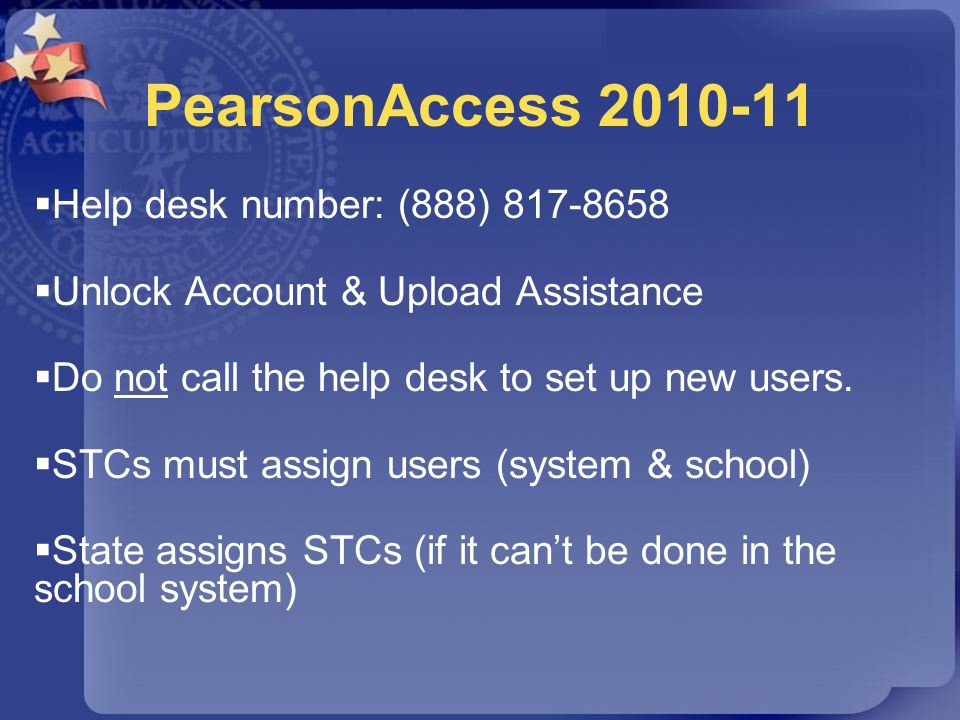 PearsonAccess 2010-11 Help desk number: (888) 817-8658