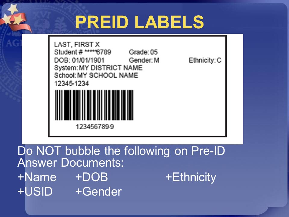 PREID LABELS Do NOT bubble the following on Pre-ID Answer Documents: