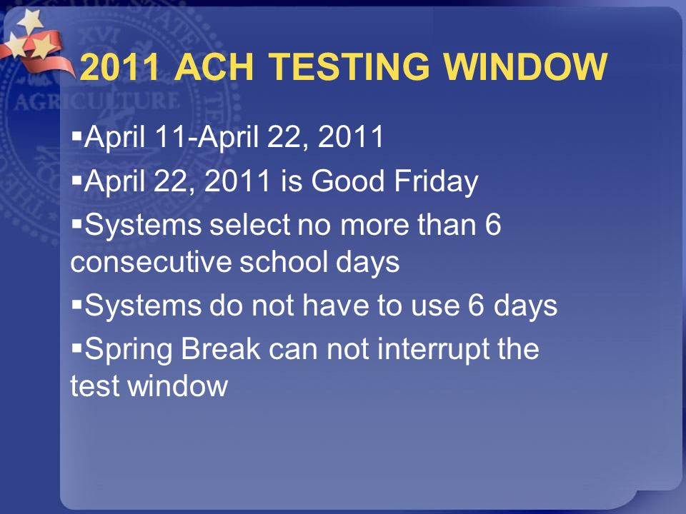 2011 ACH TESTING WINDOW April 11-April 22, 2011