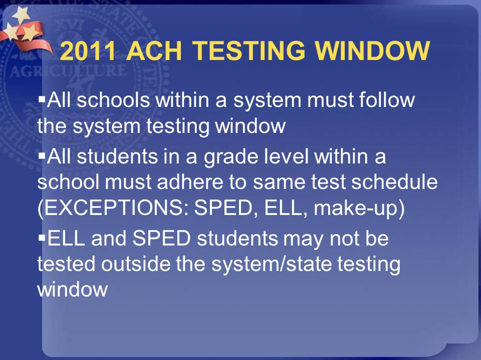 2011 ACH TESTING WINDOW All schools within a system must follow the system testing window.