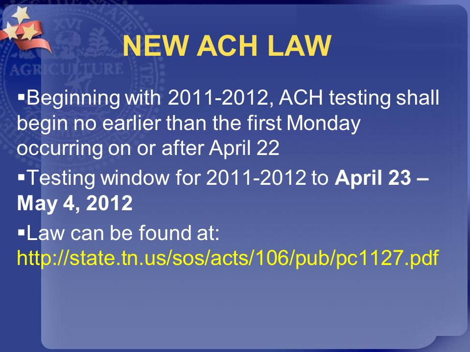 NEW ACH LAW Beginning with 2011-2012, ACH testing shall begin no earlier than the first Monday occurring on or after April 22.