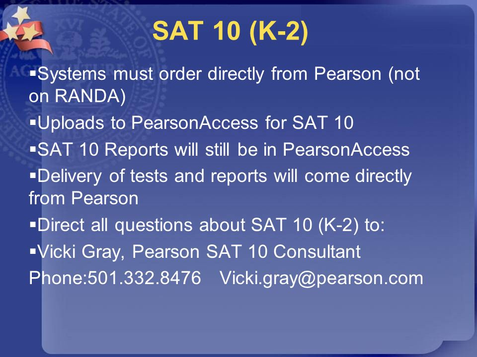 SAT 10 (K-2) Systems must order directly from Pearson (not on RANDA)