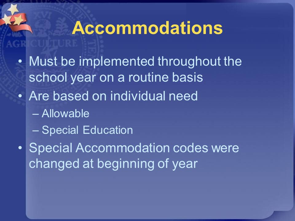 Accommodations Must be implemented throughout the school year on a routine basis. Are based on individual need.