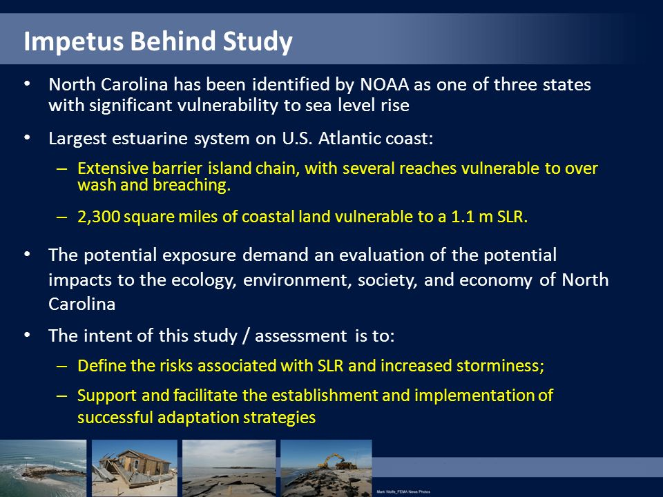 Impetus Behind Study North Carolina has been identified by NOAA as one of three states with significant vulnerability to sea level rise.