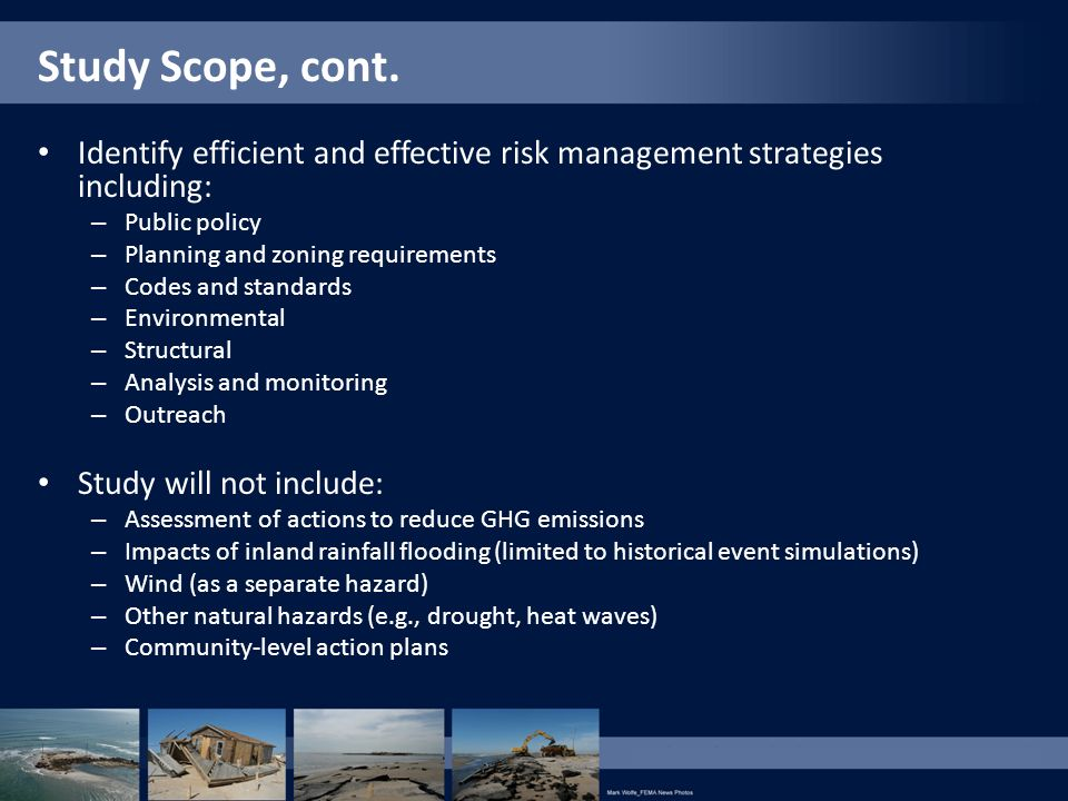 Study Scope, cont. Identify efficient and effective risk management strategies including: Public policy.