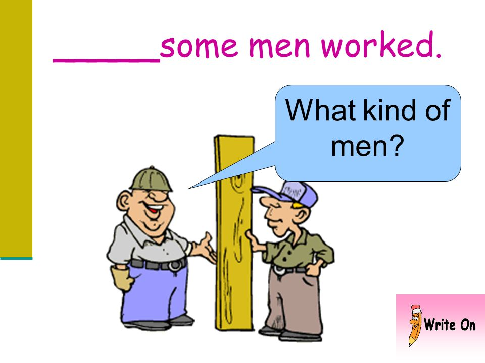 _____some men worked. What kind of men