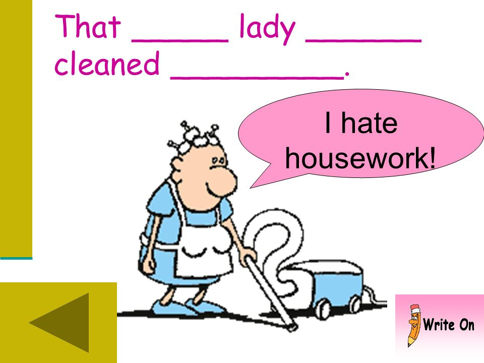 That _____ lady ______ cleaned _________.