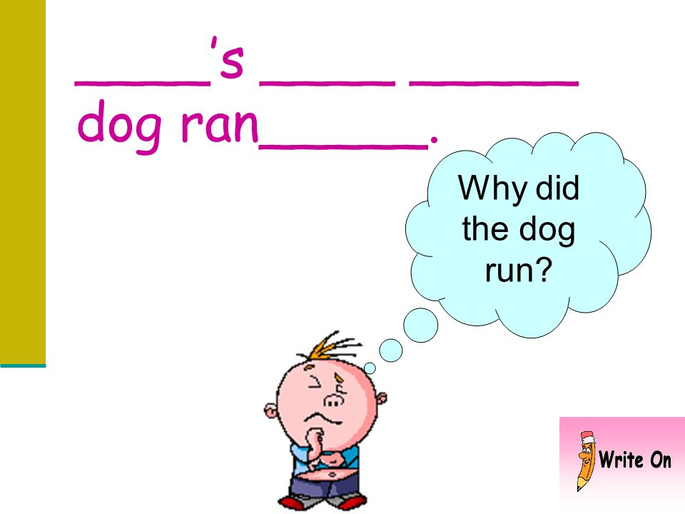 ____'s ____ _____ dog ran_____.