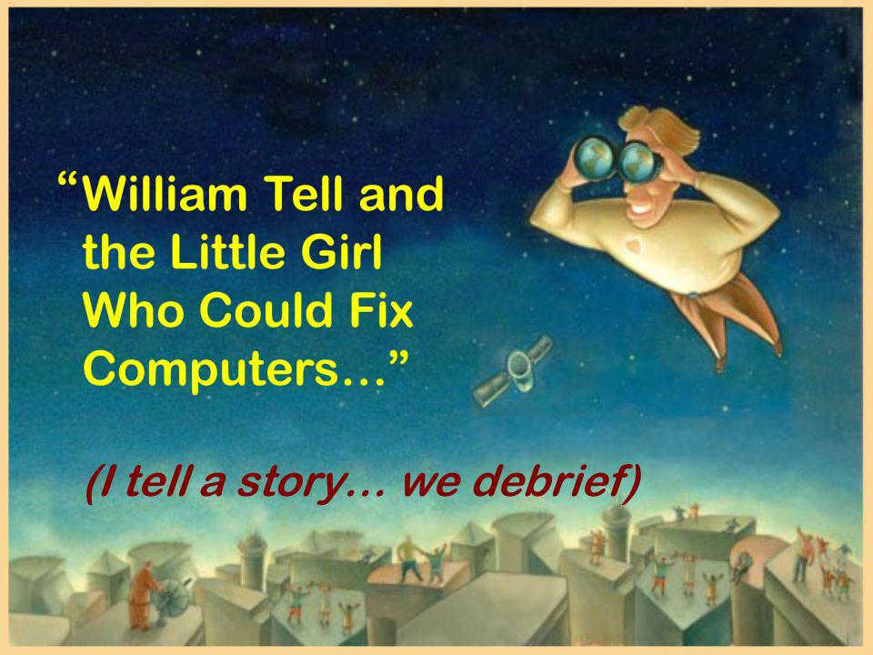 William Tell and the Little Girl Who Could Fix Computers…