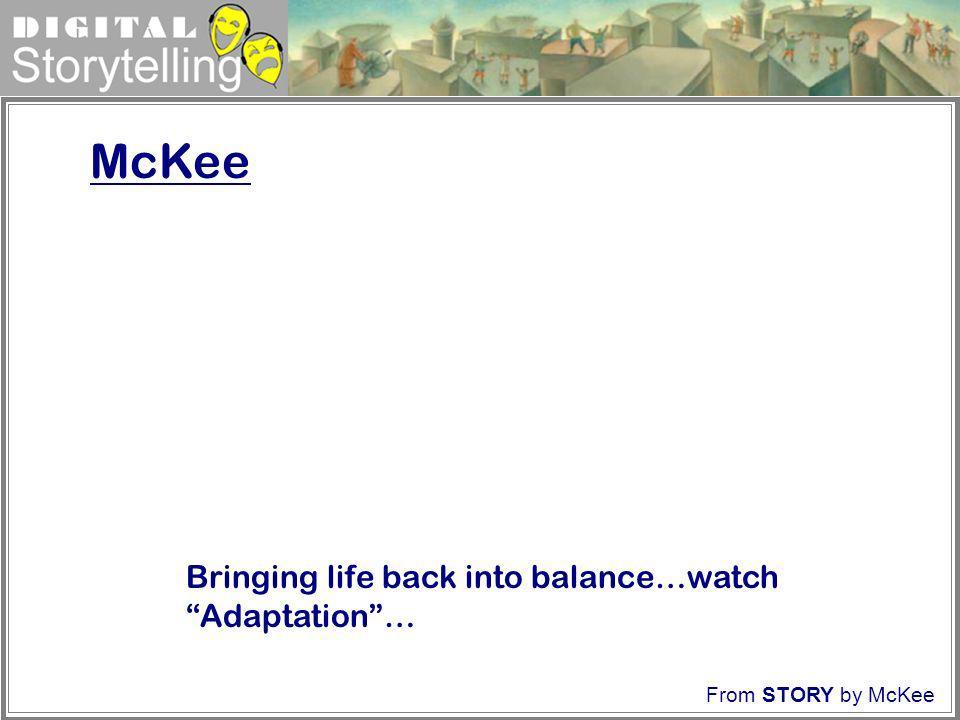McKee Bringing life back into balance…watch Adaptation …
