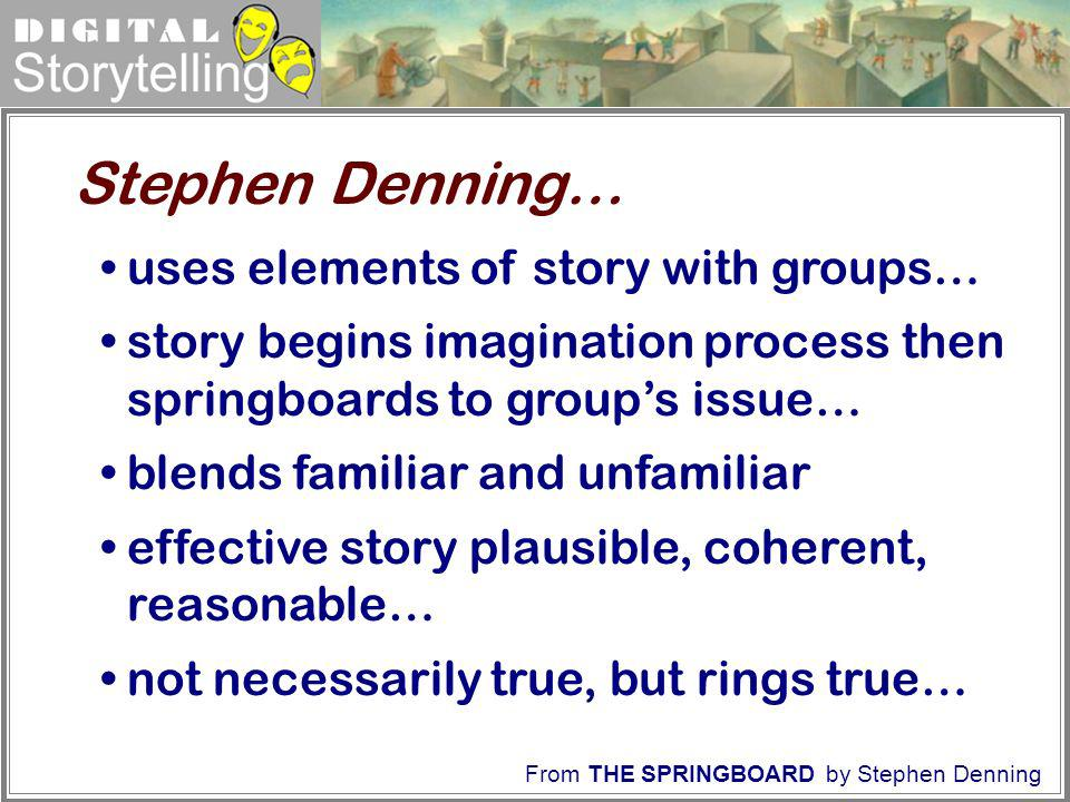 Stephen Denning… uses elements of story with groups…