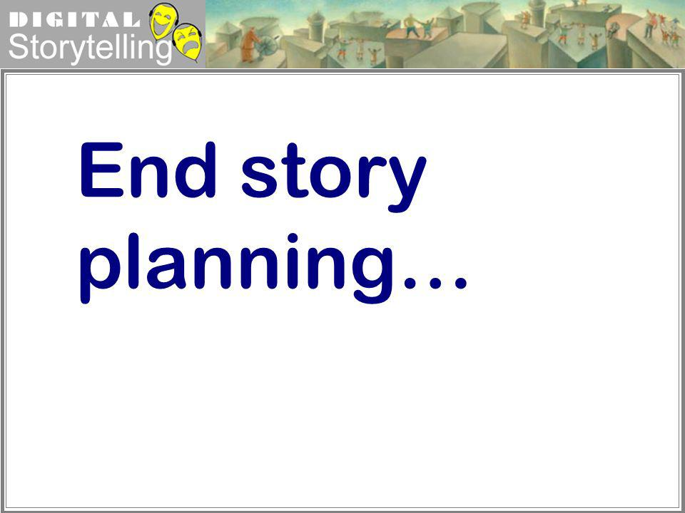End story planning…