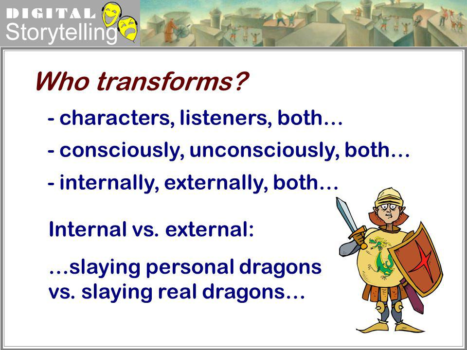 Who transforms characters, listeners, both…