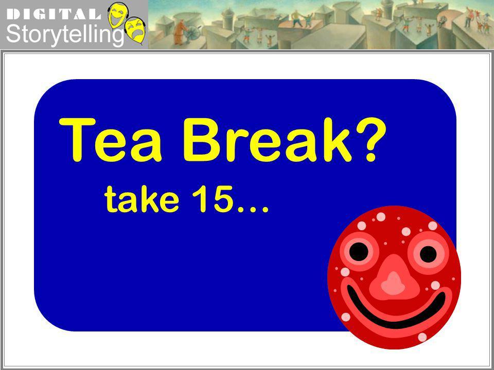 Tea Break take 15…