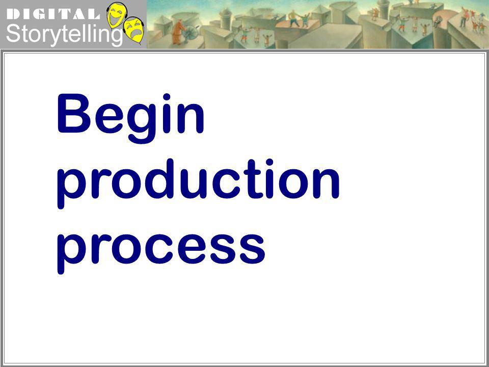 Begin production process