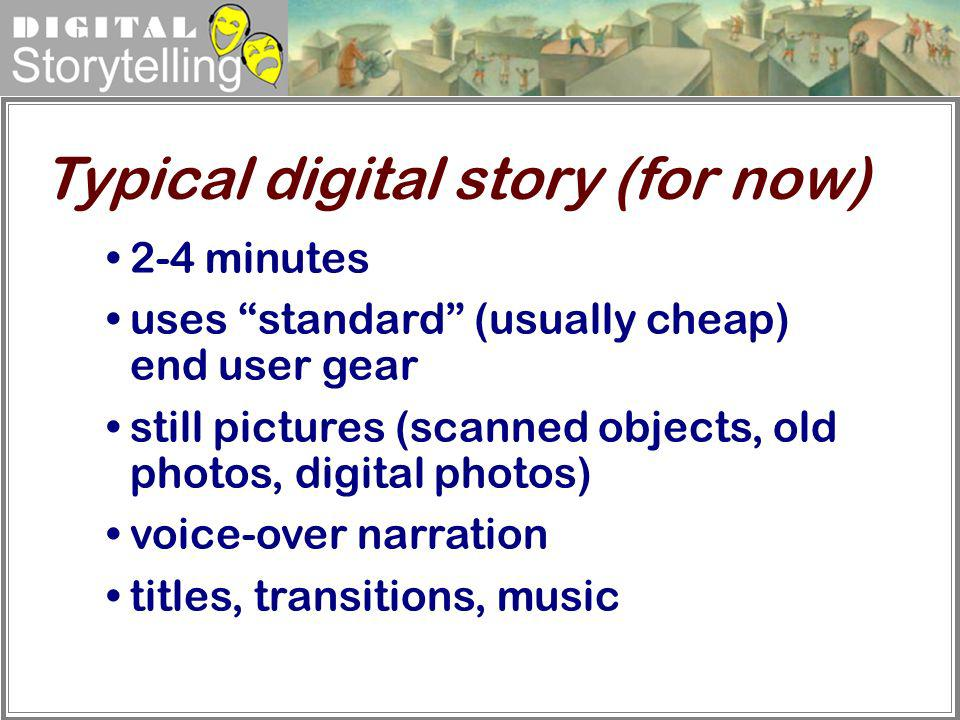 Typical digital story (for now)