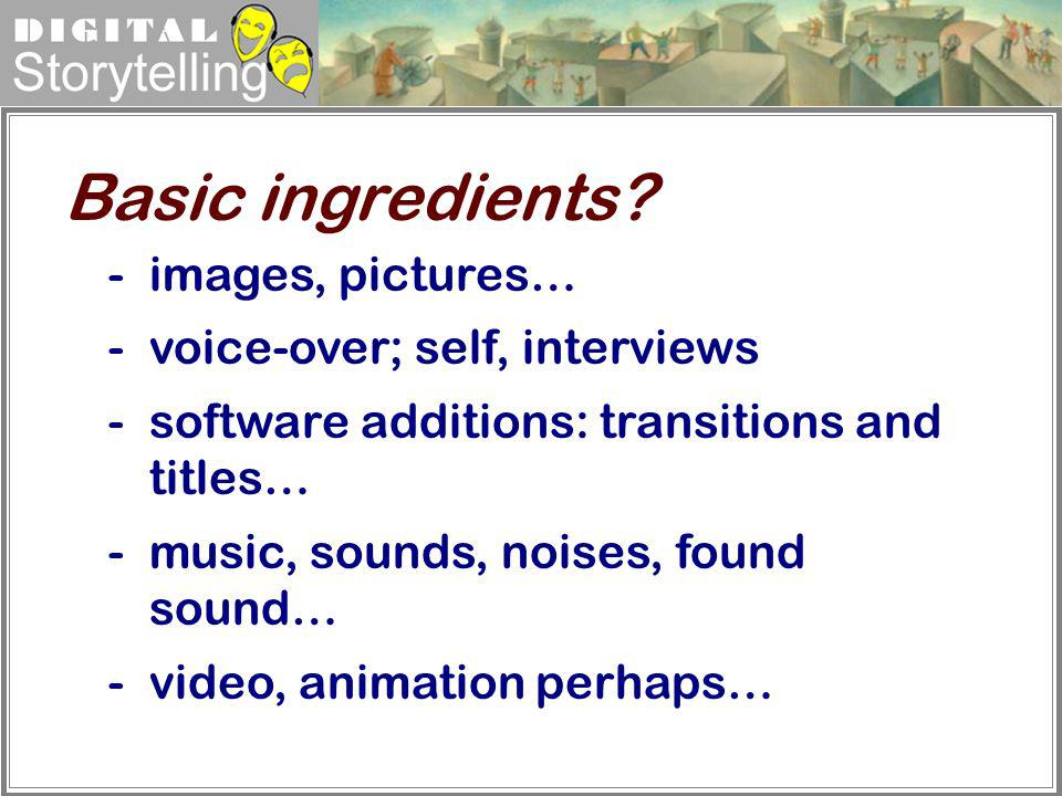 Basic ingredients images, pictures… voice-over; self, interviews