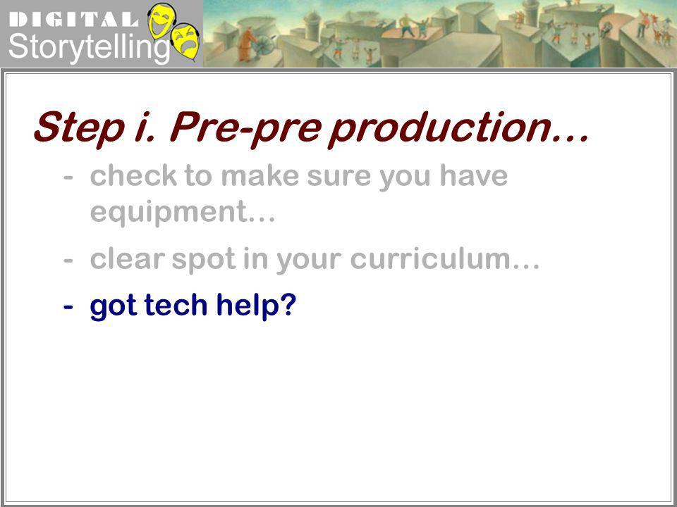 Step i. Pre-pre production…