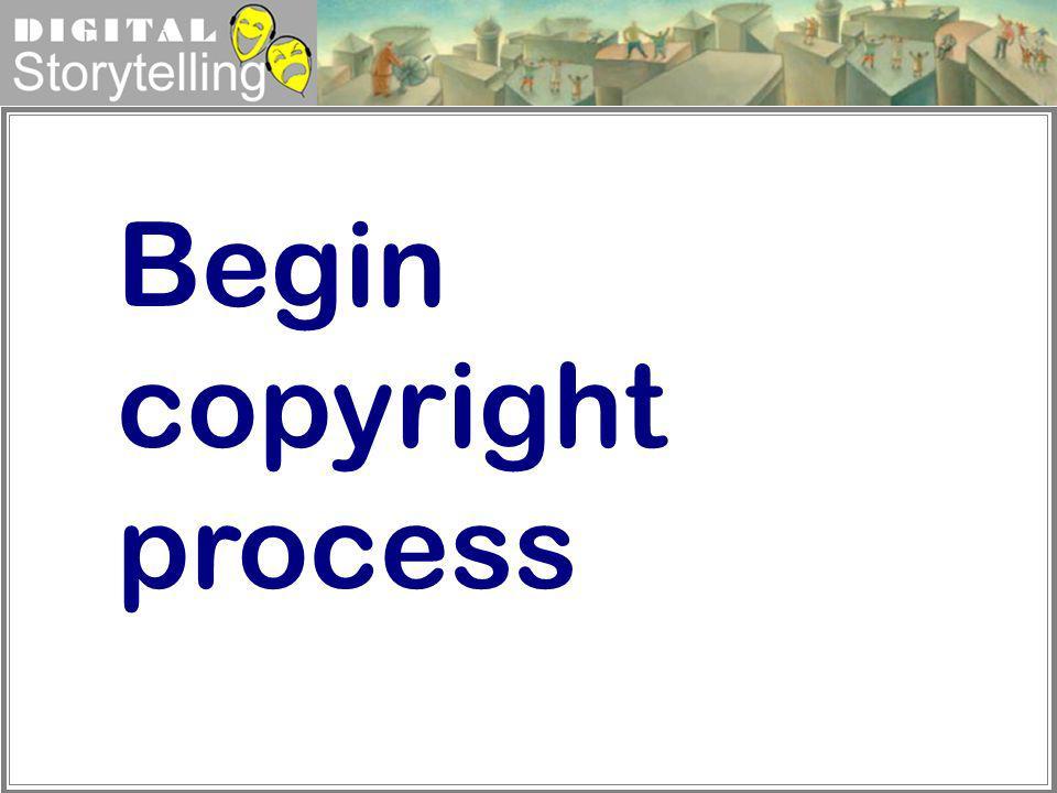Begin copyright process