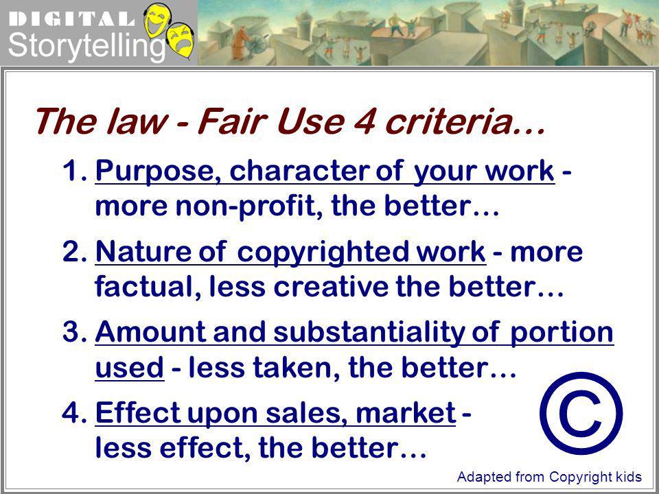 © The law - Fair Use 4 criteria…