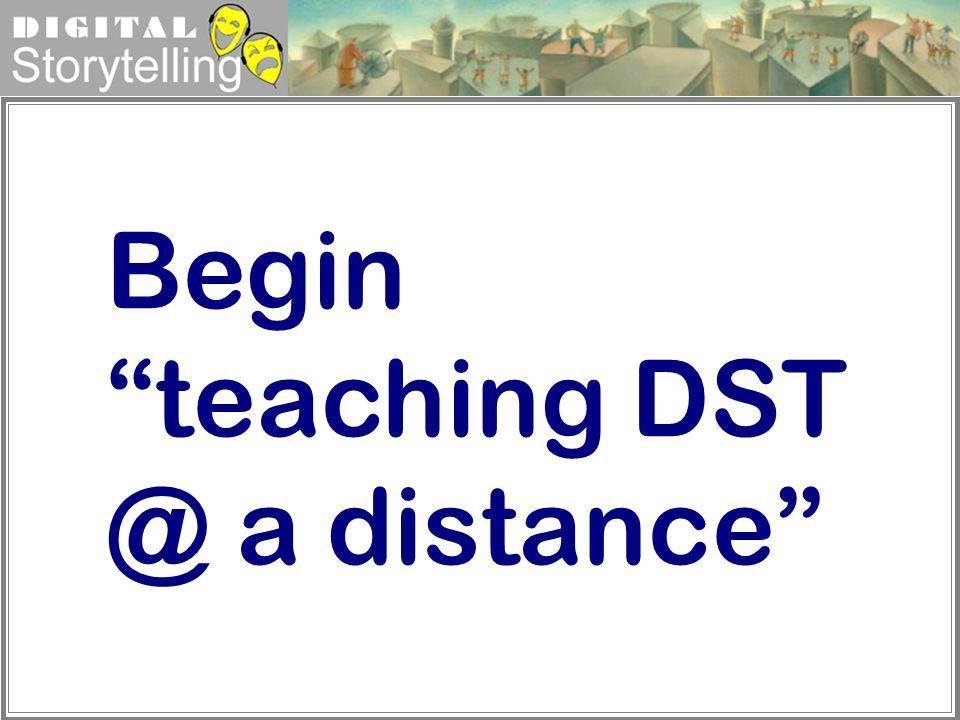 Begin teaching DST @ a distance