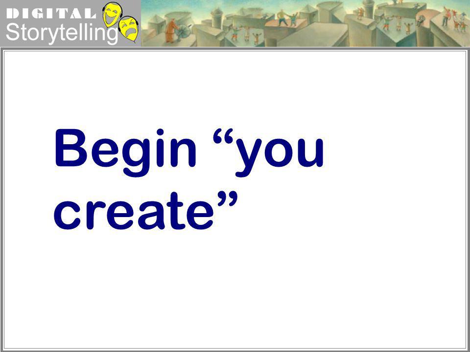 Begin you create